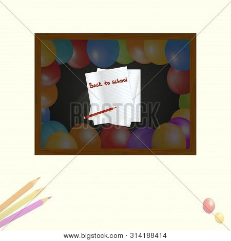 Back To School Copy Space Background With Pencils Balloons Blackboard And Paper Sheets With Decorati