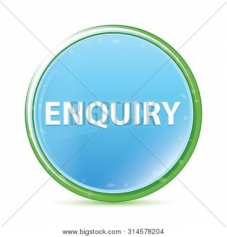Enquiry Isolated On Natural Aqua Cyan Blue Round Button