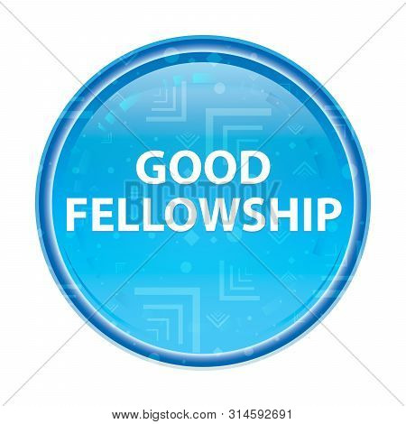 Good Fellowship Isolated On Floral Blue Round Button