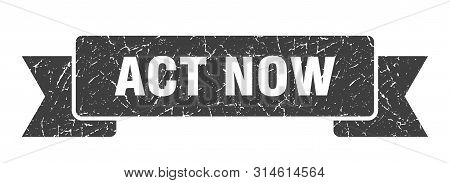 Act Now Grunge Ribbon. Act Now Sign. Act Now Banner