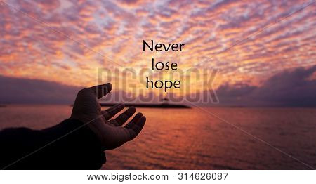 Hope Inspirational Quote - Never Lose Hope. With One Human Hand Open Reaching The Sun Arise. With Dr