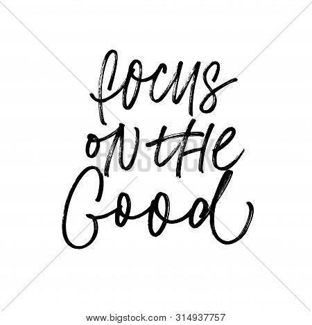Focus On Good Ink Pen Vector Lettering. Optimist Phrase, Wise Saying Handwritten Vector Calligraphy.