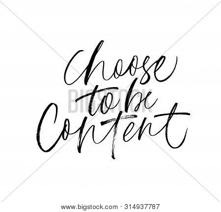 Choose To Be Content Ink Pen Vector Calligraphy. Motivating Slogan Handwritten Lettering. Resolute A
