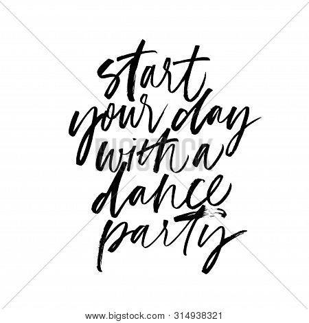 Start Your Day With A Dance Party Ink Pen Vector Calligraphy. Motivating Slogan Handwritten Vector L