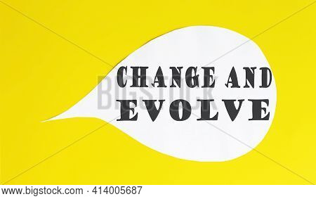 Change And Evolve Speech Bubble Isolated On Yellow Background.
