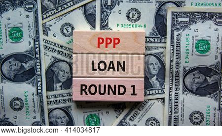 Ppp, Paycheck Protection Program Loan Round 1 Symbol. Concept Words Ppp Loan Round 1 On Blocks On Ba