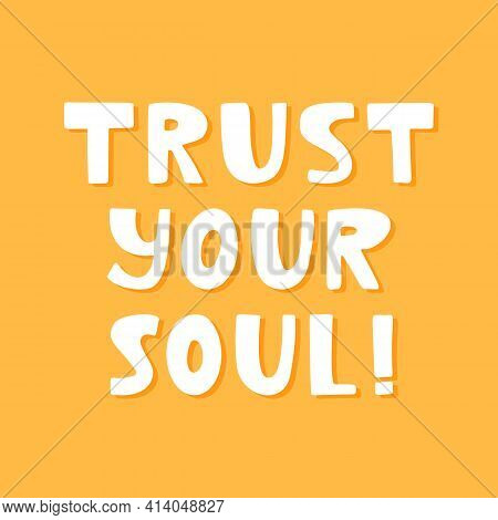 Trust Your Soul. Cute Hand Drawn Lettering On Yellow Background.