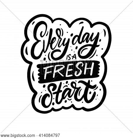 Every Day Is A Fresh Day. Hand Drawn Calligraphy Black Color Phrase.