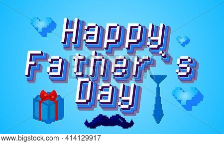 Happy Father`s Day Pixel Art Calligraphy Lettering. Retro Video Game Style Print For Greeting Cards,