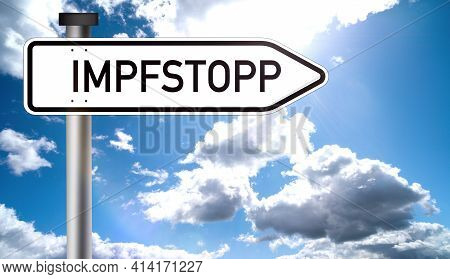 Impfstopp - Vaccine Stop, Translated: Vaccine Stop. Corona Virus Vaccination Is Stopped. Text On Tra