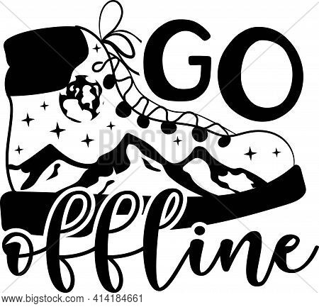 Go Offline. Hand Lettered Inspirational Quote Isolated On The White Background.