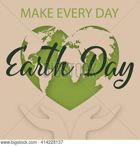 Earth Day. Ecology Concept. Design With Green Heart With Planet Earth And Hands. World Environment D