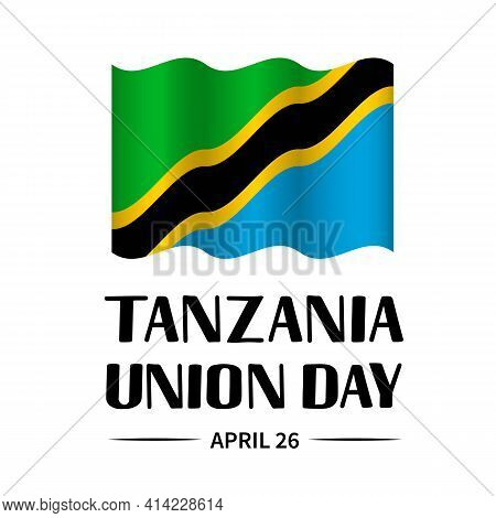 Tanzania Union Day Calligraphy Hand Lettering With Tanzanian Flag. National Holiday Celebrated On Ap