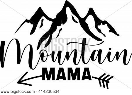 Mountain Mama. Hand Drawn Motivation Poster. Mountains Related Typographic Quote.