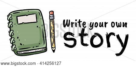 Write Your Own Story Motivational Banner. Hand Writing In A Notebook Or Book With Pencil. Share Your