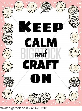 Keep Calm And Craft On Postcard. Cotton Yarn And Candles Handicraft Comic Style Doodle Banner. Handm