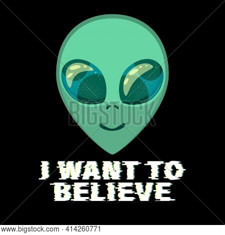 Alien Green Head With Reflections Of Stars And Galaxies In Large Dark Eyes And Lettering - I Want To