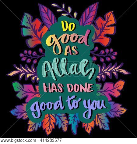 Do Good As Allah Has Done Good To You. Islamic Quotes.