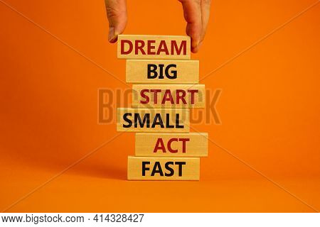 Dream Big Start Small Symbol. Words 'dream Big Start Small Act Fast' On Wooden Blocks On A Beautiful