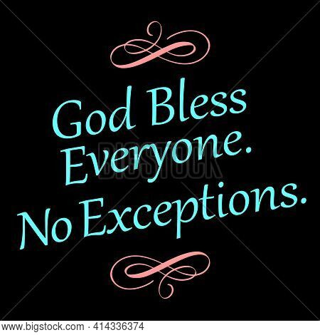 God Bless Everyone.  No Exceptions, Is The Theme Of This Graphic.  For Print Or Web