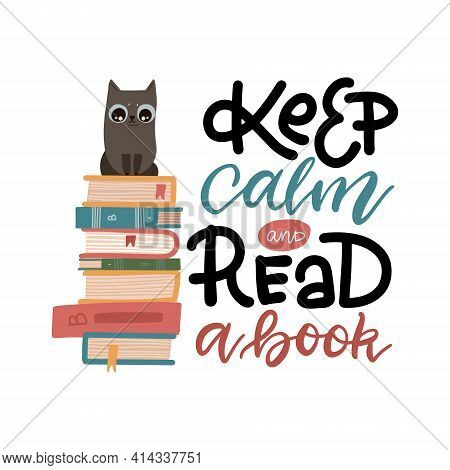 Smart Cat Sitting In Stack Of Books.keep Calm Amd Read A Book - Lettering Quote Print. Flat Hand Dta