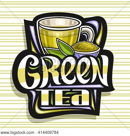 Vector Logo For Green Tea, Decorative Label With Illustration Of Transparent Teacup And Small Bowl W