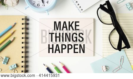 Make Things Happen Motivational Reminder - Handwriting On A Notebook
