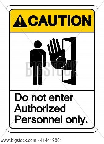Caution Authorized Personnel Only Symbol Sign ,vector Illustration, Isolate On White Background Labe