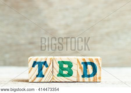 Alphabet Letter Block In Word Tbd (abbreviation Of To Be Defined, Discussed, Determined, Decided, De