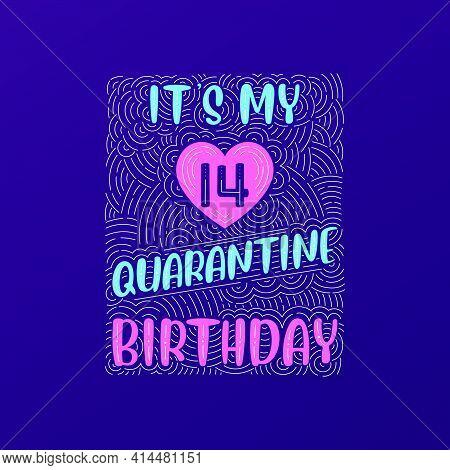 It's My 14 Quarantine Birthday. 14 Years Birthday Celebration In Quarantine.