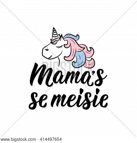 Translation From Afrikaans: Mama's Girl. Modern Vector Brush Calligraphy. Ink Illustration. Perfect