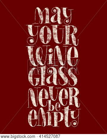 May Your Wine Glass Never Be Empty Hand-drawn Typography. Text For Restaurant, Winery, Vineyard, Fes