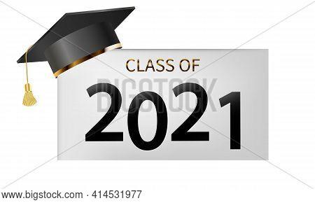 Class Of 2021. Graduation Design For Congratulation Event, Party, High School Or College Graduate