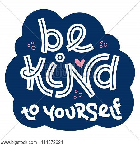 Be Kind To Yourself. Positive Thinking Quote.