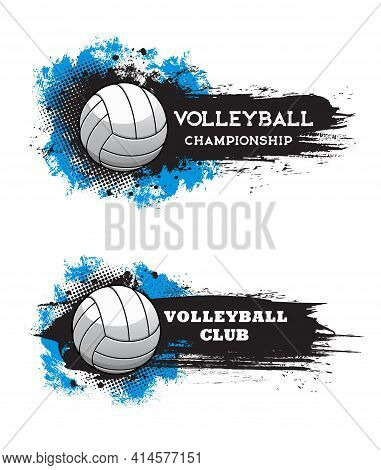 Volleyball Championship And Sport Game Club Banners With Ball, Paint Or Ink Brushstrokes, Stains And