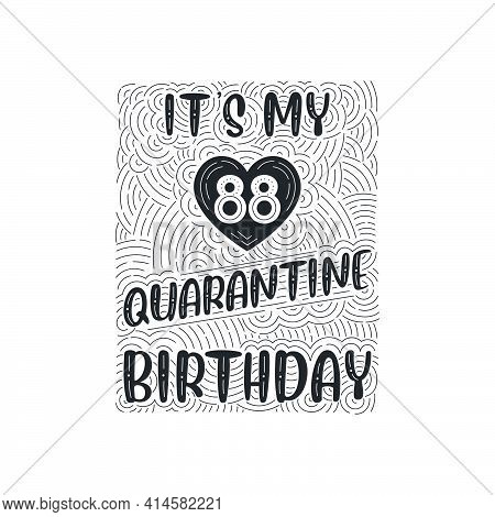 It's My 88 Quarantine Birthday. 88 Years Birthday Celebration In Quarantine.