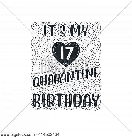 It's My 17 Quarantine Birthday. 17 Years Birthday Celebration In Quarantine.