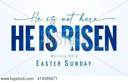 He Is Not Here He Is Risen, Easter Sunday - Lettering Quote With Calvary And Tomb On The Background.