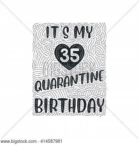 It's My 35 Quarantine Birthday. 35 Years Birthday Celebration In Quarantine.
