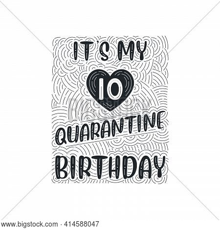 It's My 10 Quarantine Birthday. 10 Years Birthday Celebration In Quarantine.