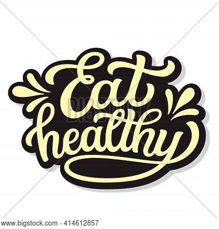 Eat Healthy. Hand Lettering Quote Isolated On White Background. Vector Typography For Home Decor, Ca
