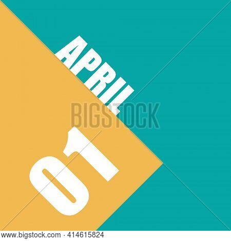 April 1st. Day 1 Of Month, Illustration Of Date Inscription On Orange And Blue Background Spring Mon