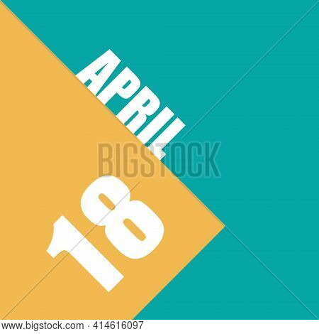 April 18th. Day 18 Of Month, Illustration Of Date Inscription On Orange And Blue Background Spring M