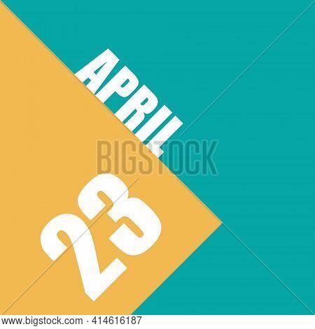 April 23rd. Day 23 Of Month, Illustration Of Date Inscription On Orange And Blue Background Spring M