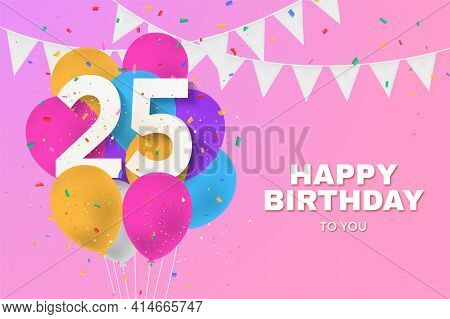Happy 25th Birthday Balloons Greeting Card Background. 25 Years Anniversary. 25th Celebrating With C