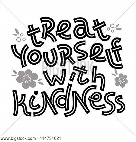 Treat Yourself With Kindness. Positive Thinking Quote.