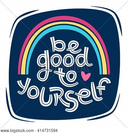 Be Good To Yourself. Positive Thinking Quote Promoting Self Care And Self Worth.