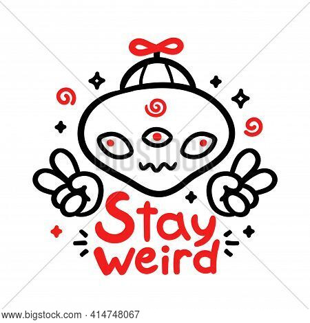Stay Weird Slogan. Funny Alien Show Peace Sign. Vector Cartoon Character Illustration. Isolated On W
