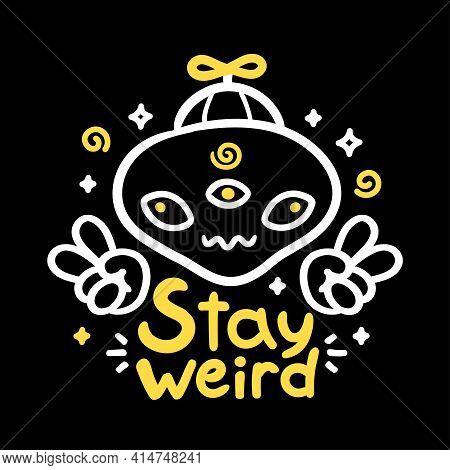 Stay Weird Slogan. Funny Alien Show Peace Sign. Vector Cartoon Character Illustration. Stay Weird Al
