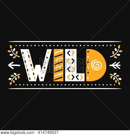 Wild Quote. Vector Scandinavian Style Cartoon Illustration. Wild Text Print For T-shirt, Poster, Car
